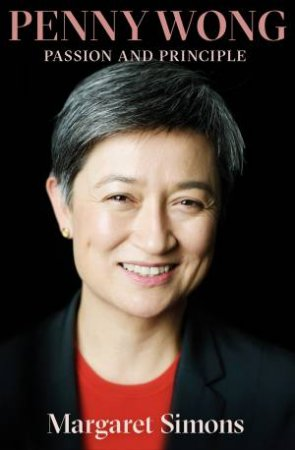 Penny Wong: The Biography by Margaret Simons
