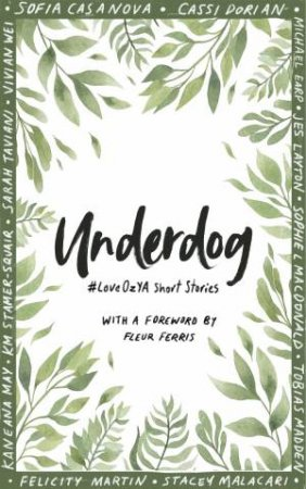 Underdog: #LoveOZYA Short Stories by Tobias Madden