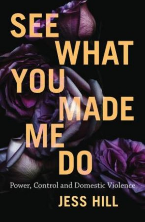 See What You Made Me Do: Power, Control And Domestic Violence