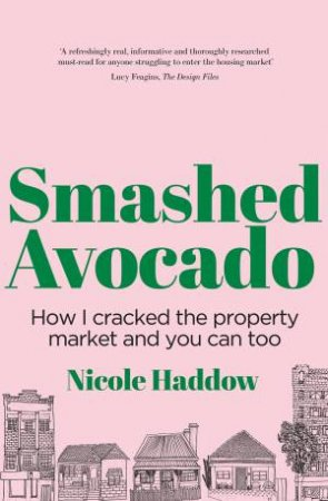 Smashed Avocado: How I Cracked The Property Market And You Can Too by Nicole Haddow