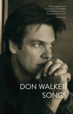 Songs: From 'Flame Trees' To 'Khe Sanh' And Beyond by Don Walker