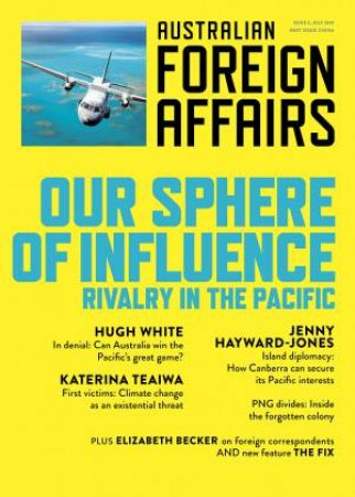 Our Sphere Of Influence: Rivalry In The Pacific: Australian Foreign Affairs Issue 6