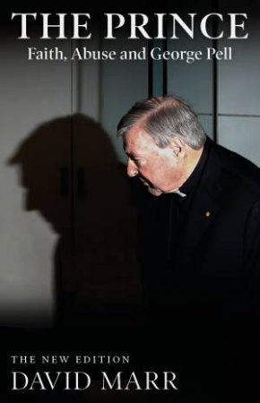The Prince: Faith, Abuse And George Pell (Updated Edition)