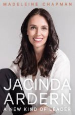 Jacinda Ardern A New Kind Of Leader