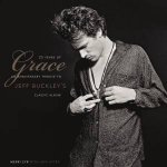 25 Years Of Grace An Anniversary Tribute To Jeff Buckleys Classic Album