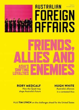 Friends, Allies And Enemies; Asia's Shifting Loyalties; Australian Foreign Affairs 10