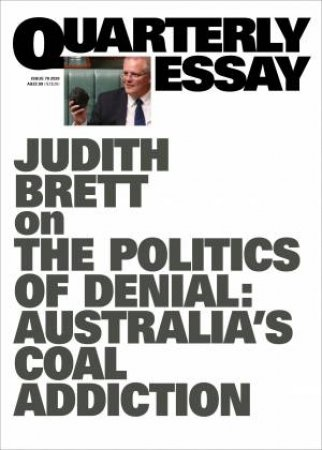 Judith Brett On The Politics Of Denial: Australia's Coal Addiction: Quarterly Essay 78