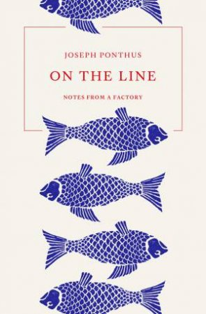 On The Line: Notes From A Factory by Joseph Ponthus