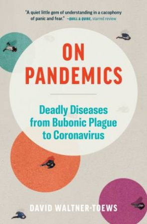 On Pandemics; Deadly Diseases From Bubonic Plague To Coronavirus by David Waltner-Towes
