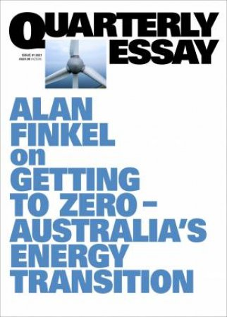 Getting To Zero; Australia's Energy Transition; Quarterly Essay 81
