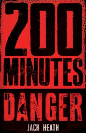 200 Minutes Of Danger by Jack Heath