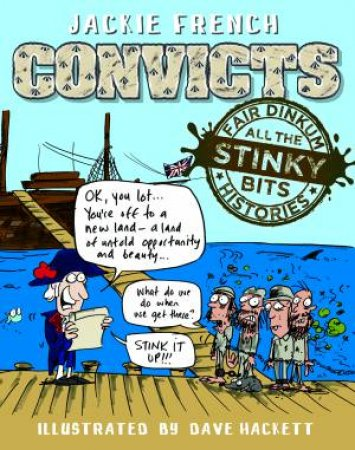 Fair Dinkum Histories All The Stinky Bits: Convicts