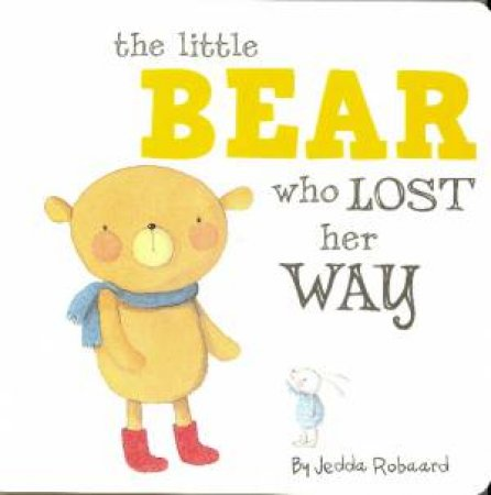 Little Creatures: The Little Bear Who Lost Her Way by Jedda Robbard