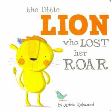 Little Creatures: The Little Lion Who Lost Her Roar by Jedda Robaard