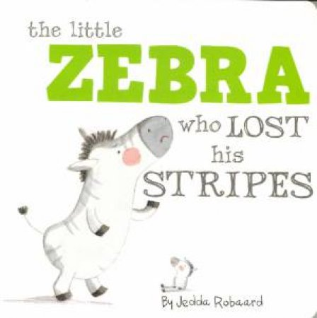 Little Creatures: The Little Zebra Who Lost Her Stripes by Jedda Robbard