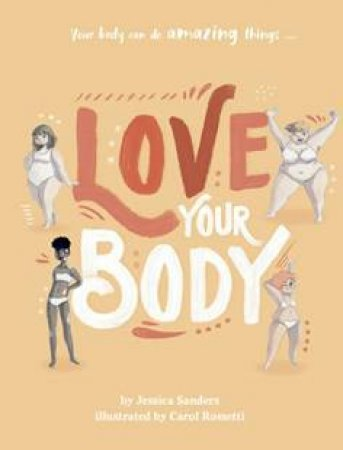 Love Your Body by Jessica Sanders & Carol Rossetti