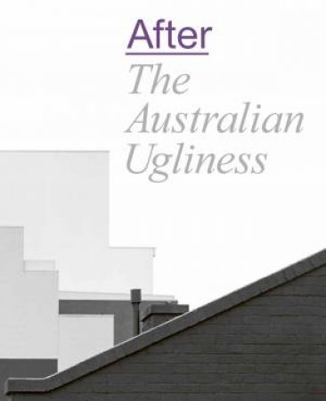 After The Australian Ugliness by Naomi Stead & Tom Lee & Ewan McEoin & Megan Patty