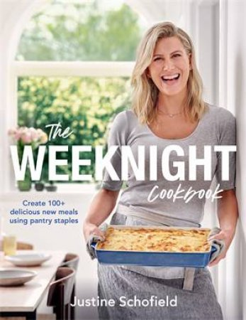 The Weeknight Cookbook by Justine Schofield