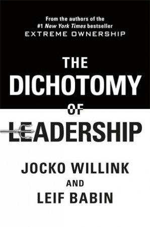 The Dichotomy of Leadership by Jocko Willink & Leif Babin