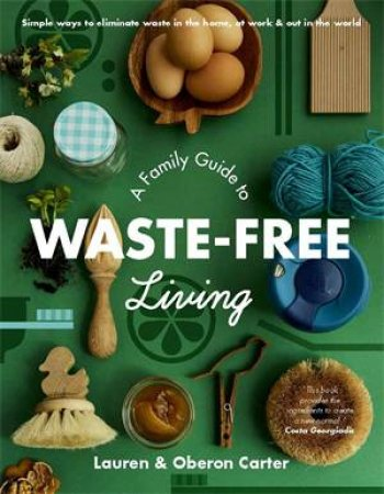 A Family Guide To Waste-Free Living by Lauren Carter & Oberon Carter