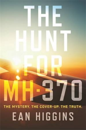 The Hunt For MH370 by Ean Higgins