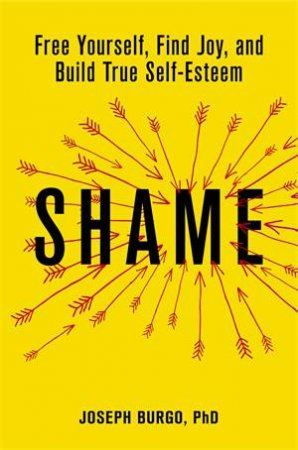 Shame by Joseph Burgo, PHD