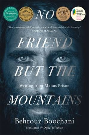 No Friend But The Mountains by Behrouz Boochani & Omid Tofighian