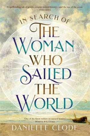 In Search Of The Woman Who Sailed The World by Danielle Clode
