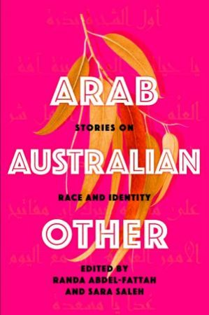 Arab, Australian, Other: Stories On Race And Identity by Randa Abdel-Fattah & Sara Saleh