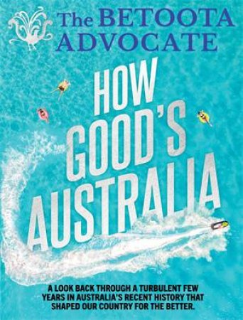 The Betoota Advocate: How Good's Australia by Various