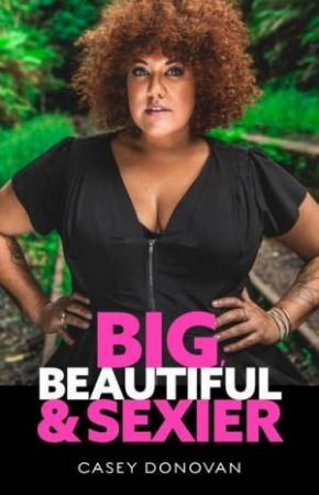 Big Beautiful And Sexier by Casey Donovan