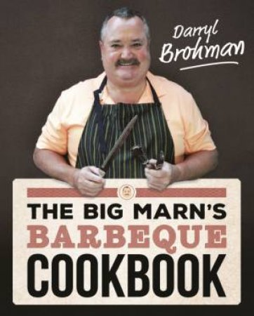 The Big Marn's Barbeque Cookbook by Darryl Brohman