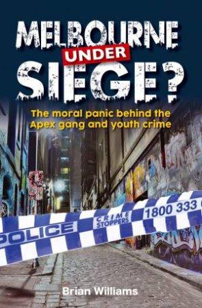 Melbourne Under Siege by Brian Williams