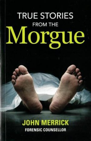 True Stories From The Morgue by John Merrick