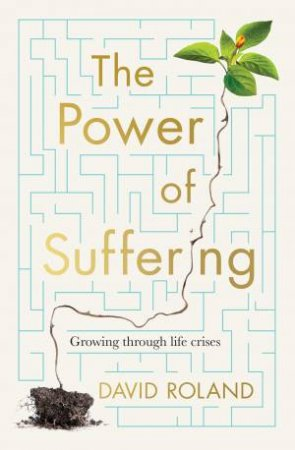 The Power Of Suffering by David Roland