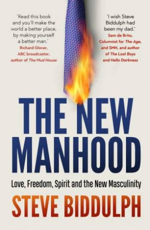 New Manhood: Love, Freedom, Spirit And The New Masculinity by Steve Biddulph