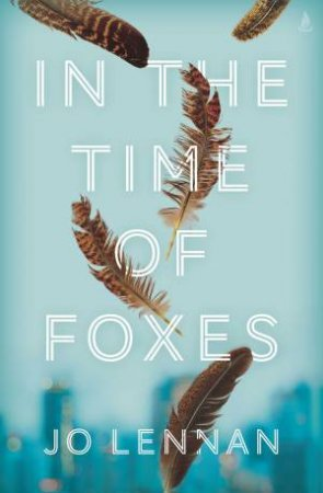 In The Time Of Foxes by Jo Lennan
