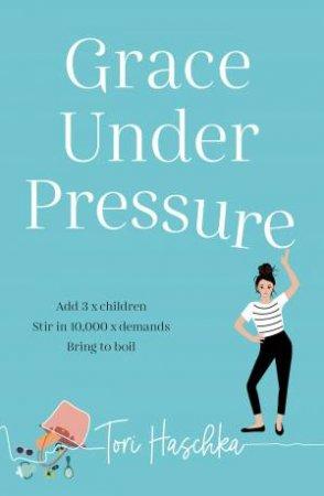 Grace Under Pressure by Tori Haschka
