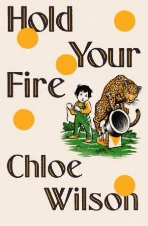 Hold Your Fire by Chloe Wilson