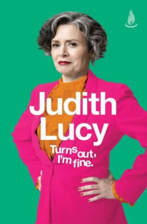 Turns Out, I'm Fine by Judith Lucy