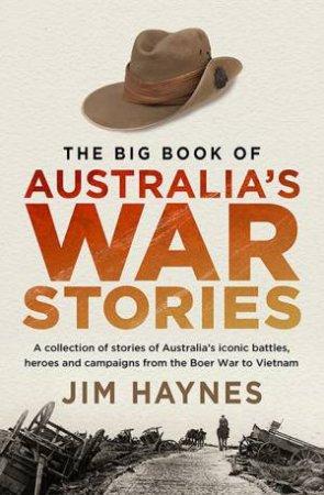 The Big Book Of Australia's War Stories by Jim Haynes