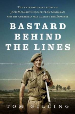 Bastard Behind The Lines by Tom Gilling