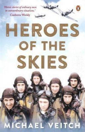 Heroes Of The Skies by Michael Veitch