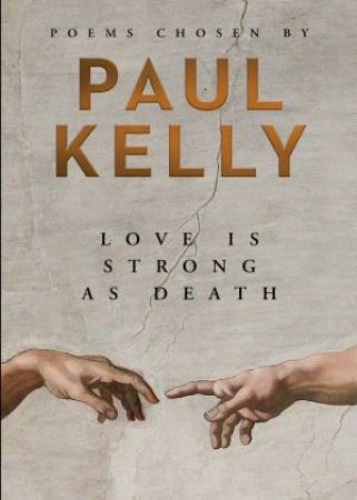 Love is Strong as Death: Poems Chosen by Paul Kelly by Paul Kelly