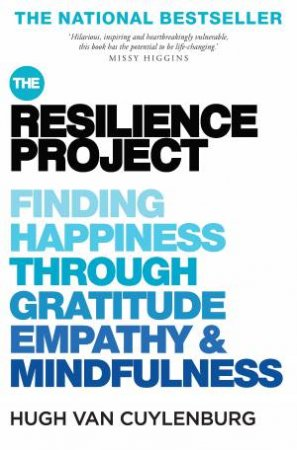 The Resilience Project: Finding Happiness Through Mindfulness, Gratitude And Empathy