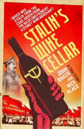 Stalin's Wine Cellar by John Baker & Nick Place