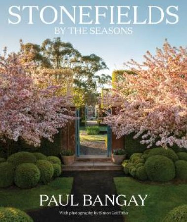 Stonefields By The Seasons by Paul Bangay