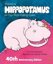 Theres A Hippopotamus On Our Roof Eating Cake 40th Anniversary Edition