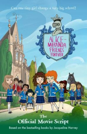Alice-Miranda Friends Forever: The Official Movie Script
