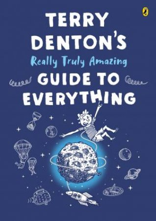 Terry Denton's Really Truly Amazing Guide To Everything by Terry Denton
